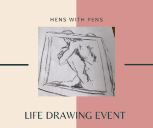 Hens with Pens.. life drawing for all occassions!